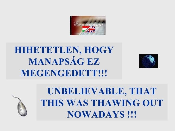 HIHETETLEN, HOGY MANAPSÁG EZ MEGENGEDETT!!! UNBELIEVABLE, THAT THIS WAS THAWING OUT NOWADAYS   !!!
