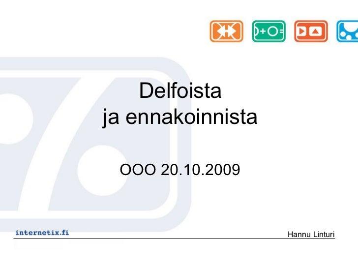 Delfoista ja ennakoinnista   OOO 20.10.2009                      Hannu Linturi