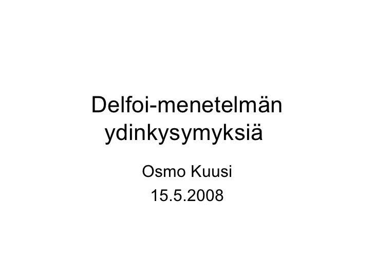 Delfoi-menetelmän ydinkysymyksiä  Osmo Kuusi 15.5.2008