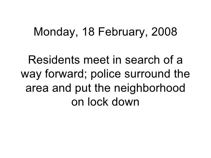 Monday, 18 February, 2008 Residents meet in search of a way forward; police surround the area and put the neighborhood on ...