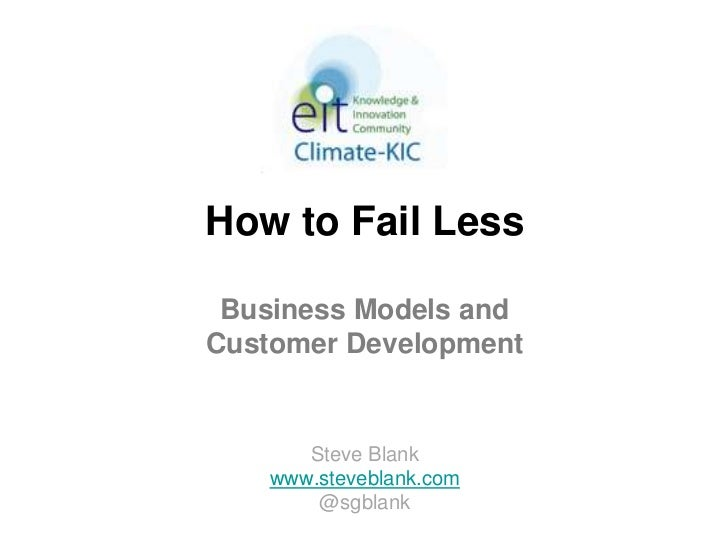 How to Fail Less Business Models andCustomer Development       Steve Blank    www.steveblank.com        @sgblank