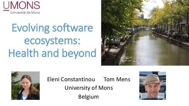 Evolving software ecosystems: Health and beyond Eleni Constantinou Tom Mens University of Mons Belgium