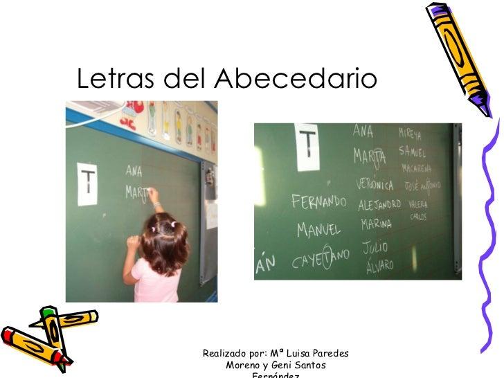 Letras del Abecedario Realizado por: Mª Luisa Paredes Moreno y Geni Santos Fernández