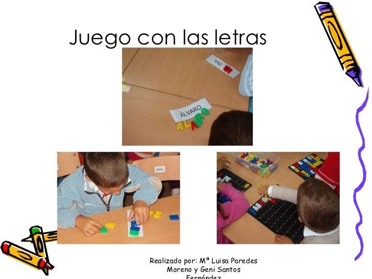 Juego con las letras Realizado por: Mª Luisa Paredes Moreno y Geni Santos Fernández