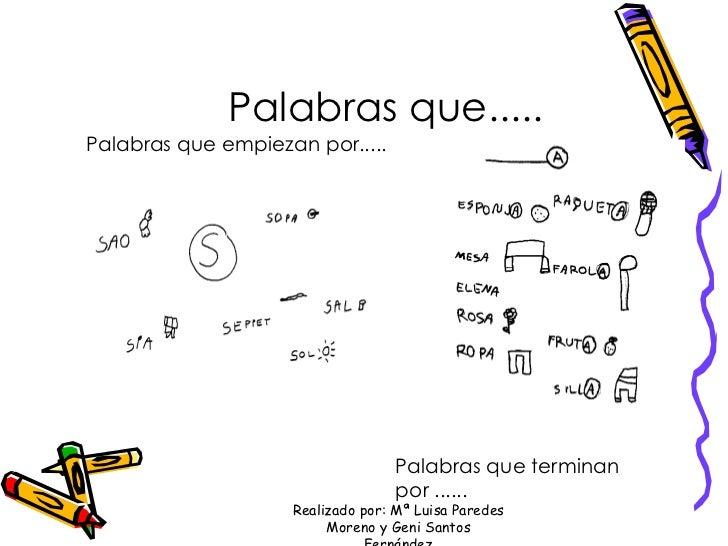 Palabras que..... Palabras que empiezan por..... Palabras que terminan por ...... Realizado por: Mª Luisa Paredes Moreno y...
