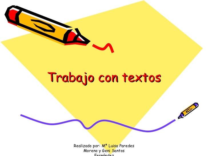 Trabajo con textos Realizado por: Mª Luisa Paredes Moreno y Geni Santos Fernández
