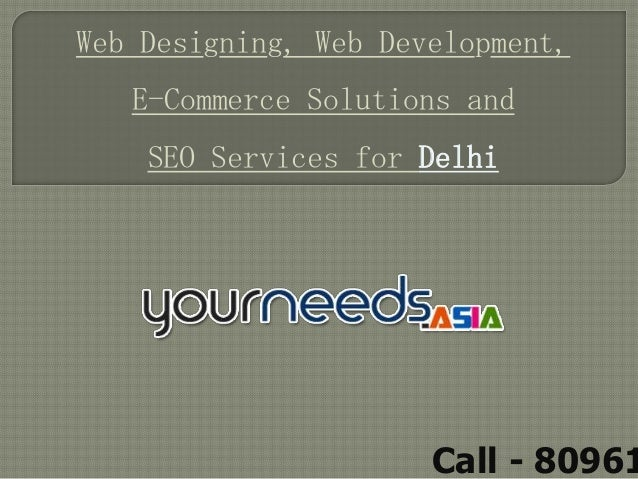 Web Designing, Web Development,   E-Commerce Solutions and    SEO Services for Delhi                      Call - 80961