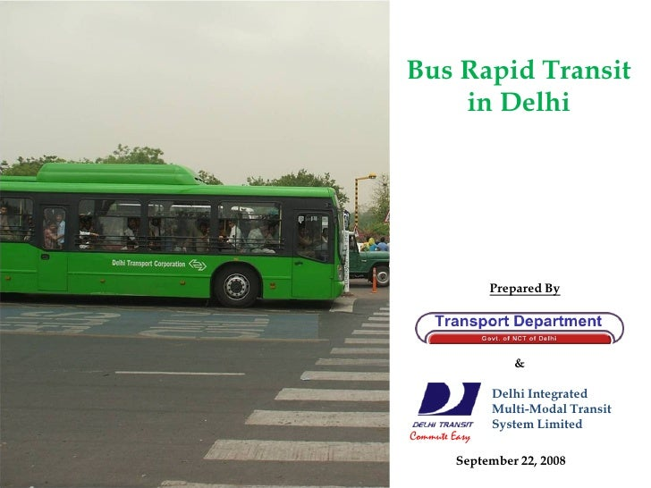 Bus Rapid Transit     in Delhi                    Prepared By                       &                 Delhi Integrated    ...