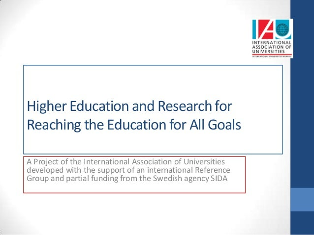 Higher Education and Research for Reaching the Education for All Goals A Project of the International Association of Unive...