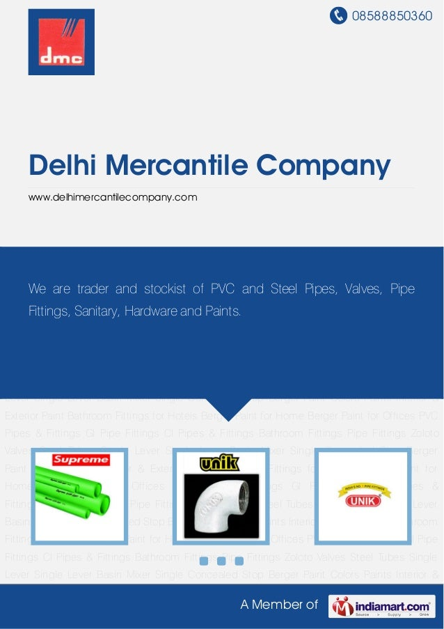 08588850360A Member ofDelhi Mercantile Companywww.delhimercantilecompany.comPVC Pipes & Fittings GI Pipe Fittings CI Pipes...