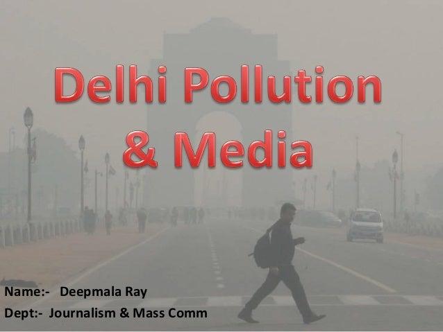 Name:- Deepmala Ray Dept:- Journalism & Mass Comm