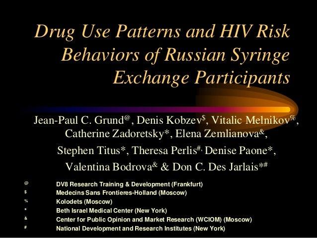 Drug Use Patterns and HIV Risk Behaviors of Russian Syringe Exchange Participants Jean-Paul C. Grund@, Denis Kobzev$, Vita...