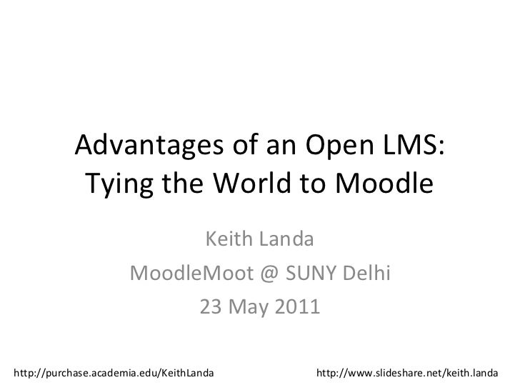 Advantages of an Open LMS: Tying the World to Moodle Keith Landa MoodleMoot @ SUNY Delhi 23 May 2011 http://purchase.acade...
