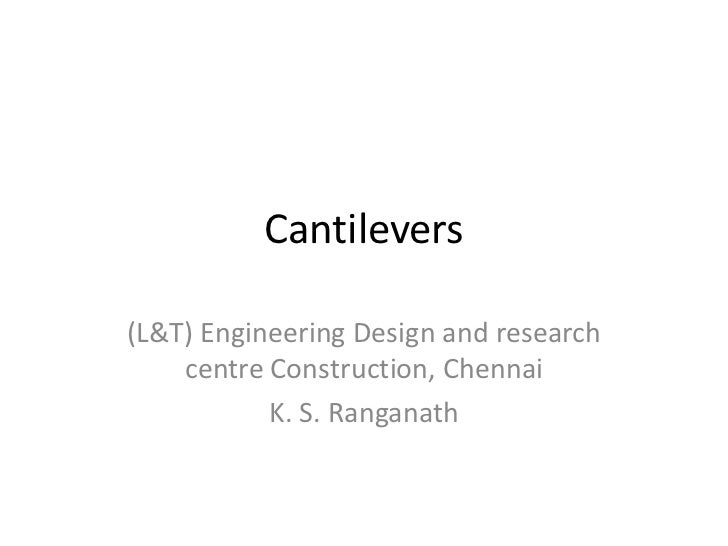 Cantilevers(L&T) Engineering Design and research    centre Construction, Chennai           K. S. Ranganath