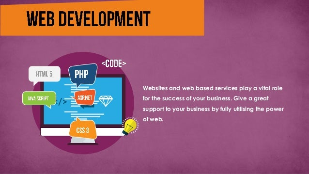Websites and web based services play a vital role for the success of your business. Give a great support to your business ...