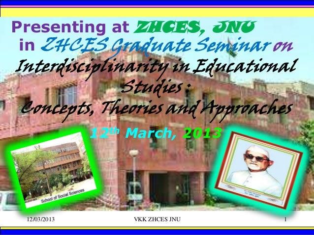 Presenting at ZHCES, JNU in ZHCES Graduate Seminar onInterdisciplinarity in Educational              Studies : Concepts, T...