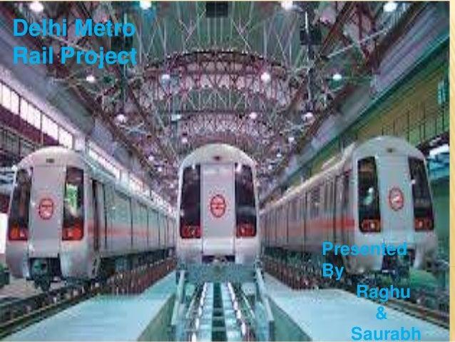 Delhi MetroRail Project               Presented               By                   Raghu                     &            ...