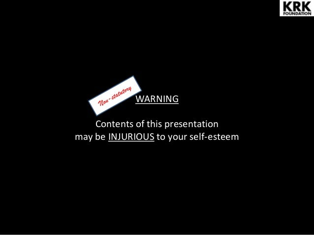 WARNING Contents of this presentation may be INJURIOUS to your self-esteem
