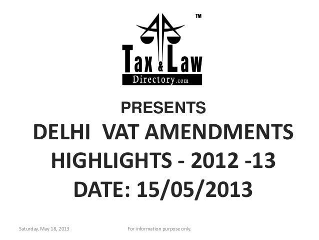 PRESENTSDELHI VAT AMENDMENTSHIGHLIGHTS - 2012 -13DATE: 15/05/2013Saturday, May 18, 2013 For information purpose only.