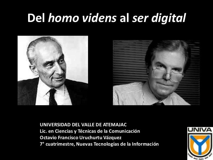 Del homo videns al ser digital  UNIVERSIDAD DEL VALLE DE ATEMAJAC  Lic. en Ciencias y Técnicas de la Comunicación  Octavio...