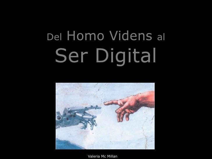 Del   Homo Videns           al Ser Digital        Valeria Mc Millan