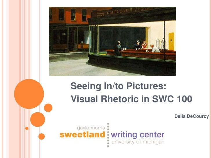 Seeing In/to Pictures:Visual Rhetoric in SWC 100                      Delia DeCourcy