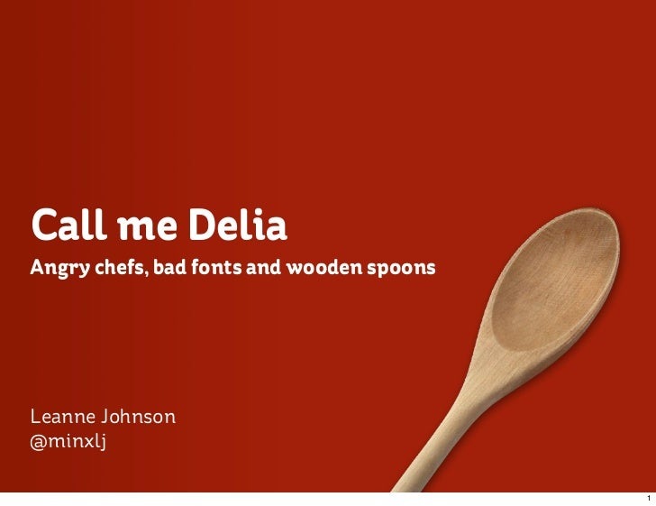 Call me DeliaAngry chefs, bad fonts and wooden spoonsLeanne Johnson@minxlj                                           1