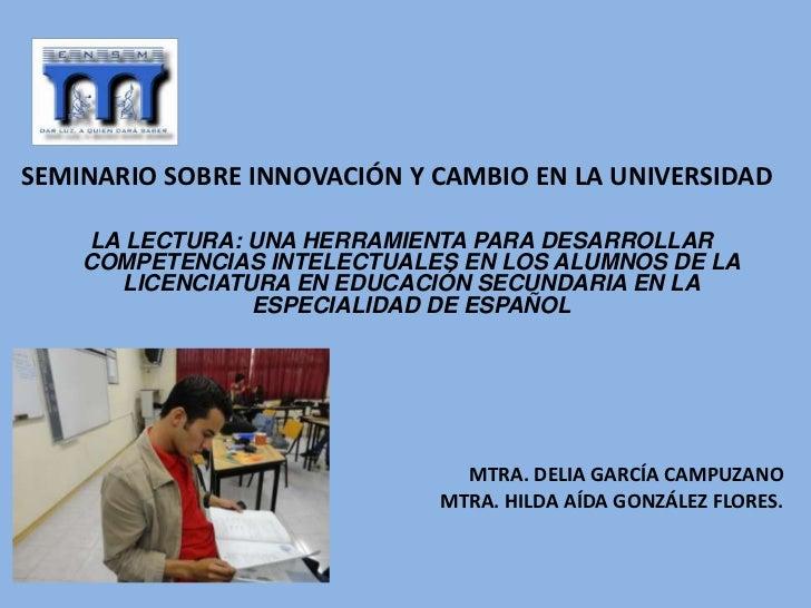 SEMINARIO SOBRE INNOVACIÓN Y CAMBIO EN LA UNIVERSIDAD    LA LECTURA: UNA HERRAMIENTA PARA DESARROLLAR    COMPETENCIAS INTE...