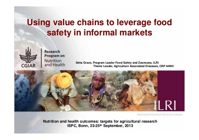 1 Using value chains to leverage food safety in informal markets Delia Grace, Program Leader Food Safety and Zoonoses, ILR...