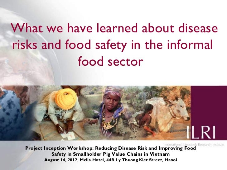 What we have learned about diseaserisks and food safety in the informal            food sector  Project Inception Workshop...