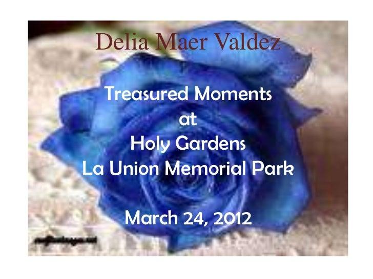 Delia Maer Valdez  Treasured Moments          at     Holy GardensLa Union Memorial Park    March 24, 2012