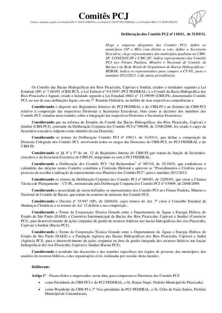 Comitês PCJ      Criados e instalados segundo a Lei Estadual (SP) no 7.663/91(CBH-PCJ), a Lei Federal no 9.433/97 (PCJ FED...