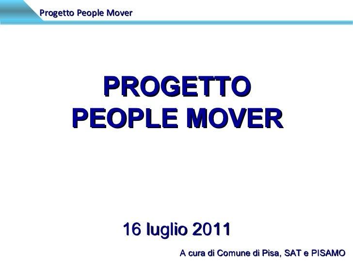 Progetto People Mover PROGETTO PEOPLE MOVER 16 luglio 2011 A cura di Comune di Pisa, SAT e PISAMO