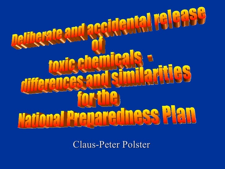 Claus-Peter Polster Deliberate and accidental release  of toxic chemicals  -  differences and similarities  for the  Natio...