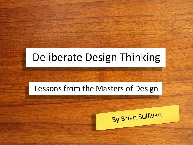 Deliberate Design Thinking Lessons from the Masters of Design
