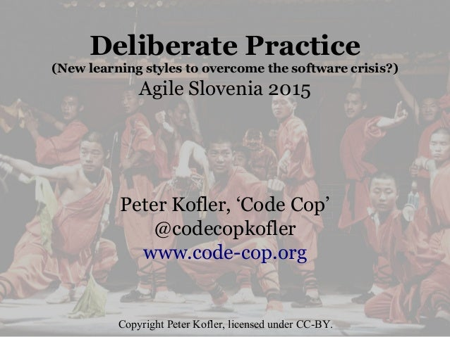 Deliberate Practice (New learning styles to overcome the software crisis?) Agile Slovenia 2015 Peter Kofler, 'Code Cop' @c...