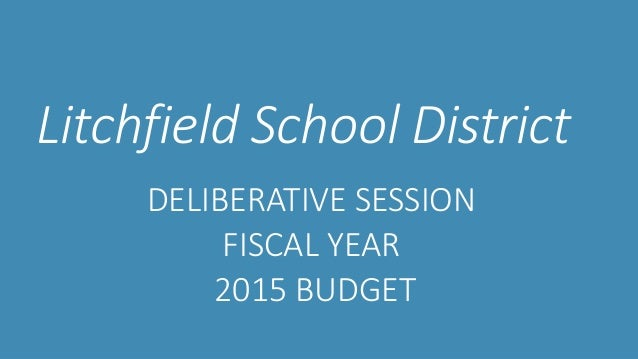 Litchfield School District DELIBERATIVE SESSION FISCAL YEAR 2015 BUDGET