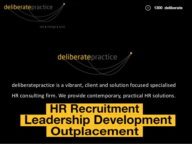deliberatepractice is a vibrant, client and solution focused specialised HR consulting firm. We provide contemporary, prac...