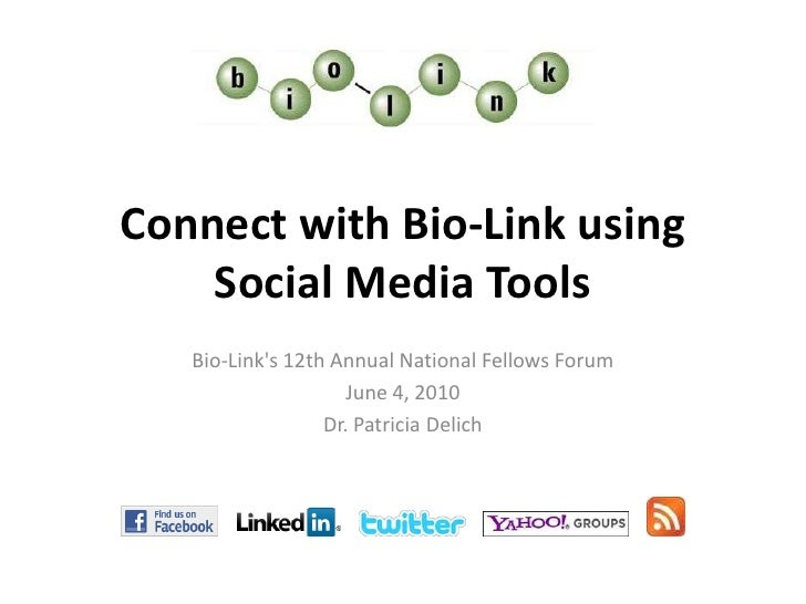 Connect with Bio-Link using Social Media Tools<br />Bio-Link's 12th Annual National Fellows Forum<br />June 4, 2010<br />D...