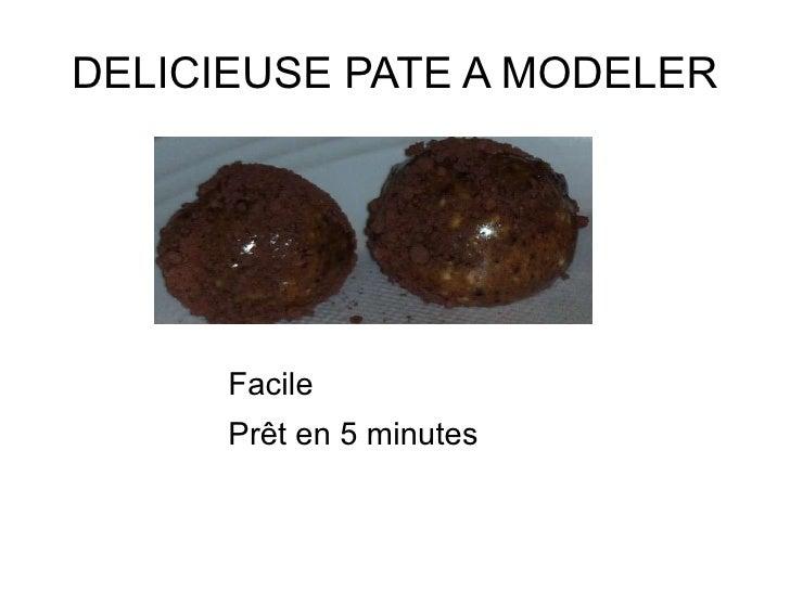DELICIEUSE PATE A MODELER <ul><li>Facile