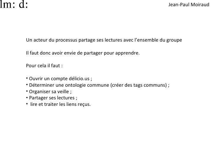 Jean-Paul Moiraud     Un acteur du processus partage ses lectures avec l'ensemble du groupe  Il faut donc avoir envie de p...