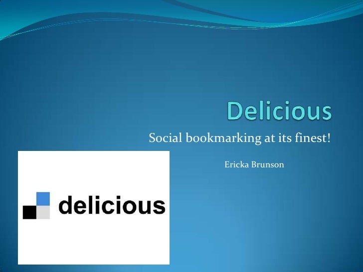 Delicious<br />Social bookmarking at its finest!<br />Ericka Brunson<br />