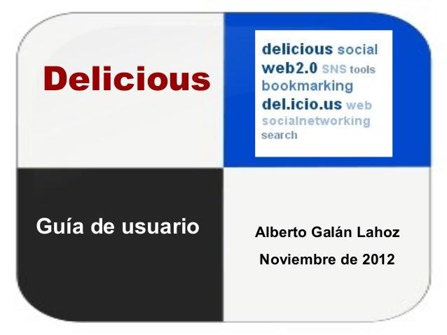 DeliciousGuía de usuario   Alberto Galán Lahoz                  Noviembre de 2012