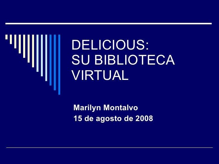DELICIOUS:  SU BIBLIOTECA VIRTUAL Marilyn Montalvo 15 de agosto de 2008