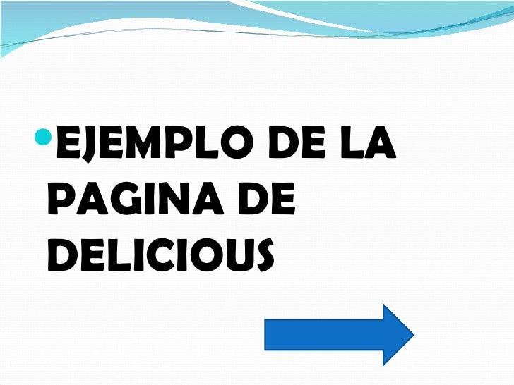 <ul><li>EJEMPLO DE LA PAGINA DE DELICIOUS </li></ul>