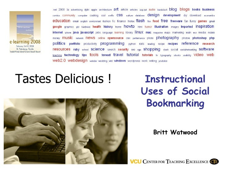 Tastes Delicious ! Instructional Uses of Social Bookmarking Britt Watwood