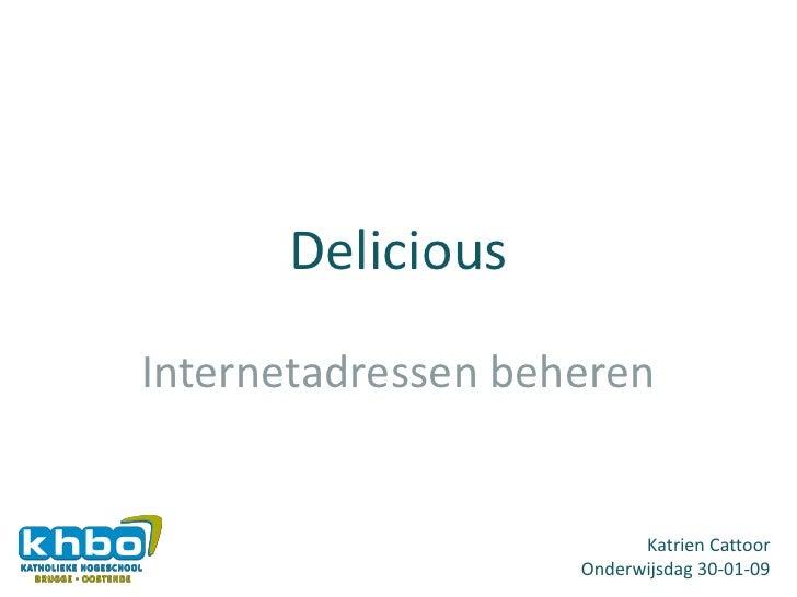 DeliciousInternetadressen beheren                          Katrien Cattoor                    Onderwijsdag 30-01-09
