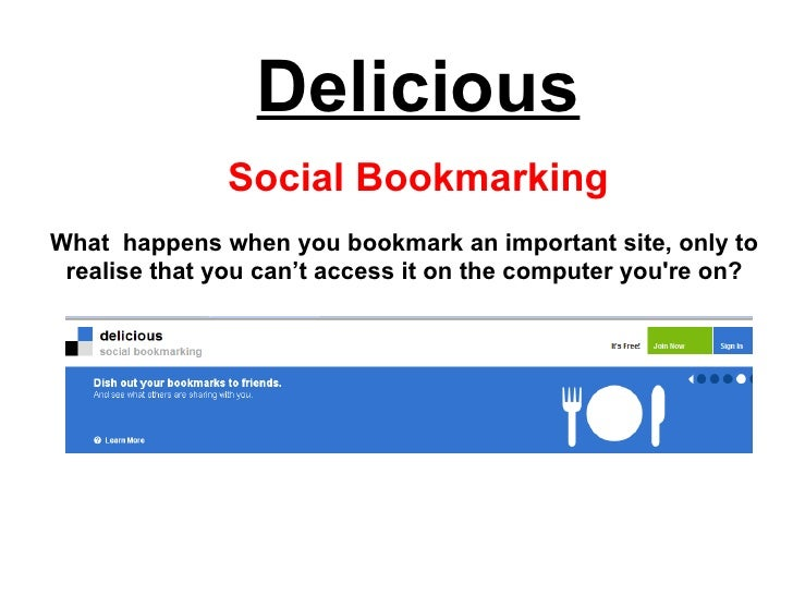 Delicious Social Bookmarking What  happens when you bookmark an important site, only to realise that you can't access it o...