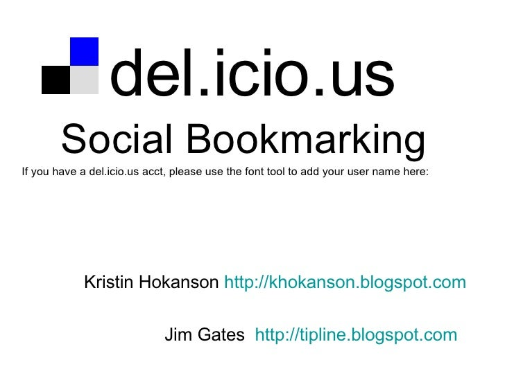 del.icio.us Social Bookmarking If you have a del.icio.us acct, please use the font tool to add your user name here: Kristi...