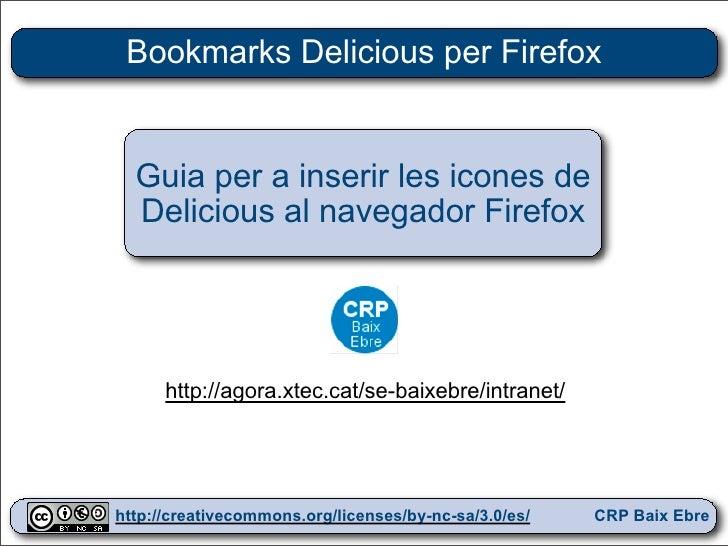Bookmarks Delicious per Firefox     Guia per a inserir les icones de   Delicious al navegador Firefox           http://ago...
